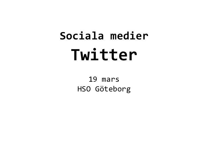 Sociala medier   Twitter                    19 mars    HSO Göteborg          ...