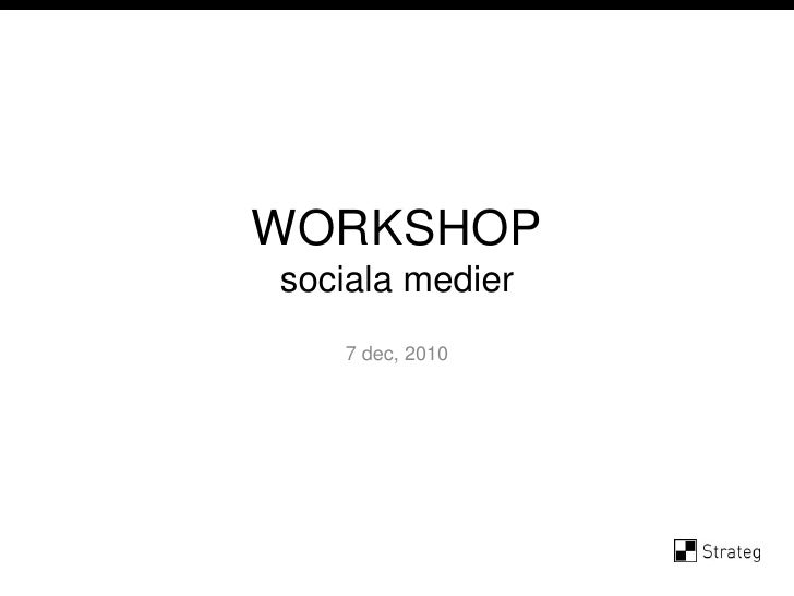 WORKSHOPsociala medier<br />7 dec, 2010<br />