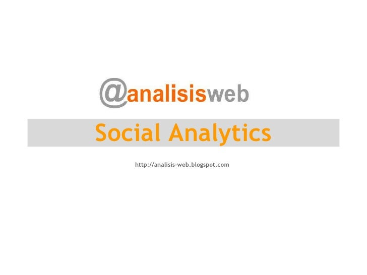 Social Analytics   http://analisis-web.blogspot.com