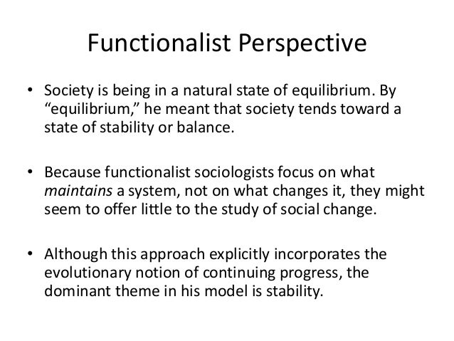 how functionalist view social policies in the society Social inequality unit 03 what are functionalist theories of inequality learning targets: functionalists have a consensus view of society they believe that people in society work together this type of thinking formed the basis of economic policy in the usa under president reagan and in the uk under margaret thatcher.