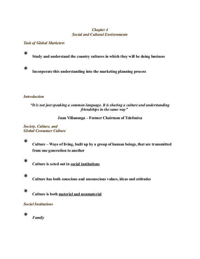 Chapter 4 Social and Cultural Environments Task of Global Marketers * Study and understand the country cultures in which t...