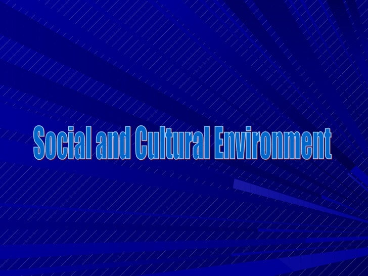 "Social and cultural environment refers to the influence exercised by certain social factor which are ""beyond the companies..."