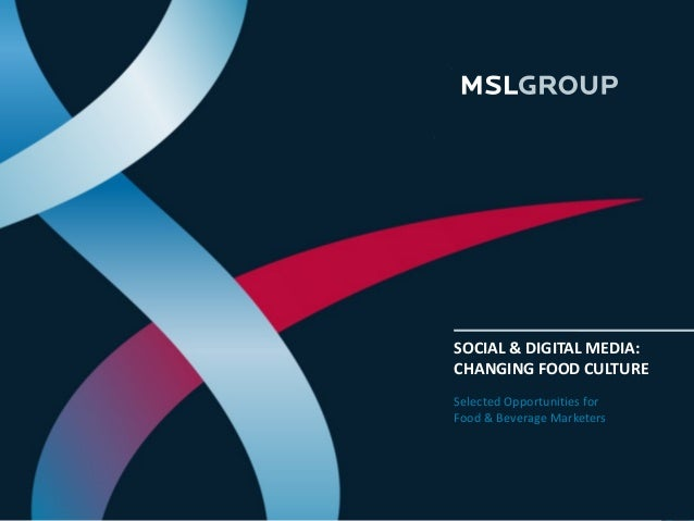 © 2012 MSLGROUP P1 SOCIAL & DIGITAL MEDIA: CHANGING FOOD CULTURE Selected Opportunities for Food & Beverage Marketers