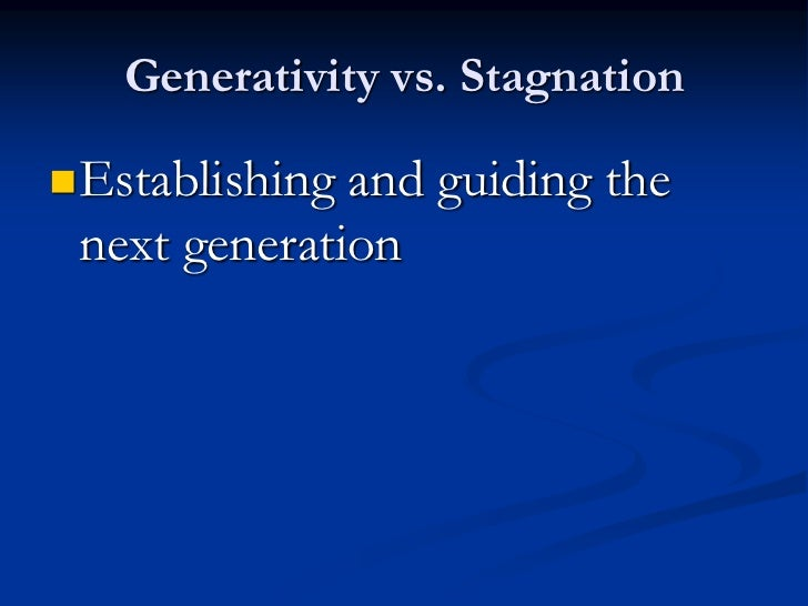 the role of generativity Why generativity is important posted on erikson argues that generativity, or the desire to create things that outlast the self (eg in variant ways for example, in a study of black and white educated women in late midlife, paid work plays a central role in black women's.