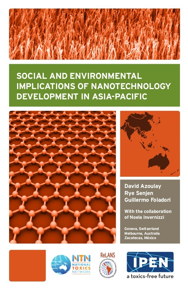 SOCIAL AND ENVIRONMENTAL IMPLICATIONS OF NANOTECHNOLOGY DEVELOPMENT IN ASIA-PACIFIC David Azoulay Rye Senjen Guillermo Fol...