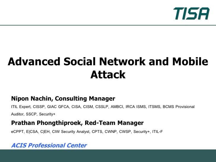 Advanced Social Network and Mobile              AttackNipon Nachin, Consulting ManagerITIL Expert, CISSP, GIAC GFCA, CISA,...