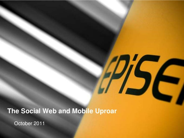 The Social Web and Mobile Uproar October 2011