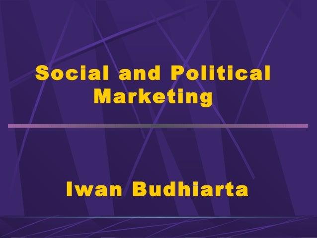 Social and Political    Marketing  Iwan Budhiarta