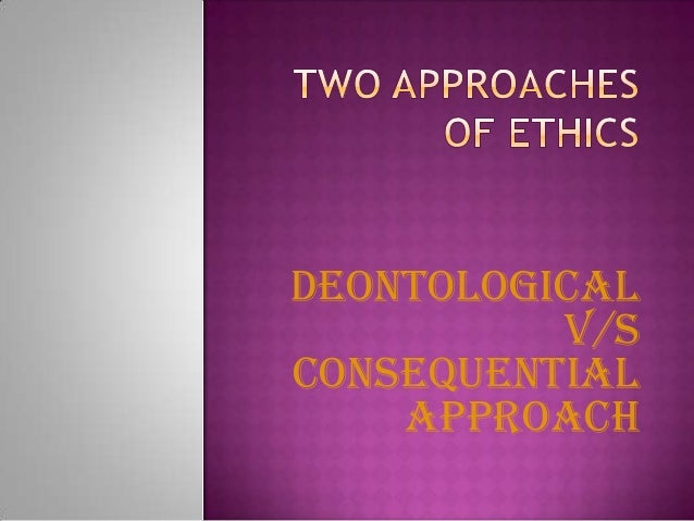 deontology a better approach to Deontology, a moral philosophy  a critique of deontology  i will not try to prove consequentalism or virtue ethics to be a better system then.