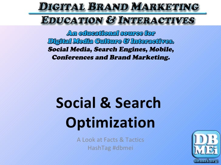 Social & Search Optimization  A Look at Facts & Tactics      HashTag #dbmei