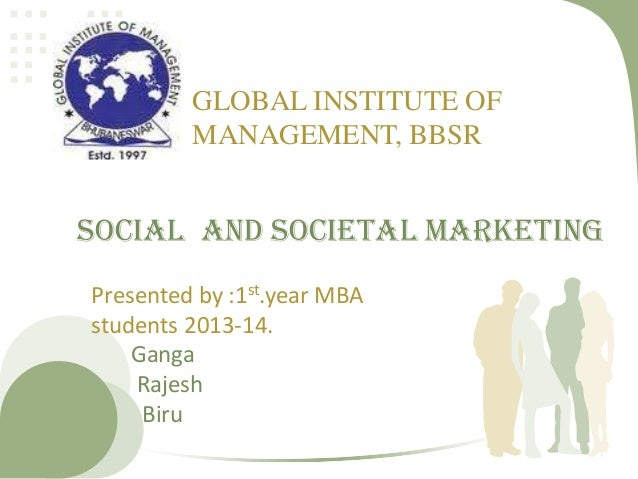 Social and Societal Marketing Presented by :1st.year MBA students 2013-14. Ganga Rajesh Biru GLOBAL INSTITUTE OF MANAGEMEN...