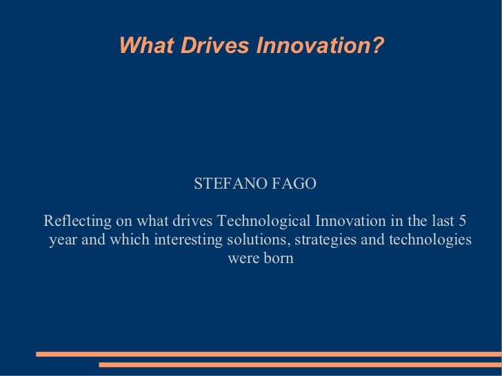 What Drives Innovation?                       STEFANO FAGOReflecting on what drives Technological Innovation in the last 5...