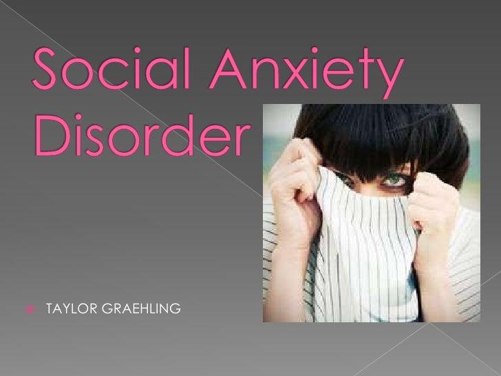 Social Anxiety Disorder<br />TAYLOR GRAEHLING<br />