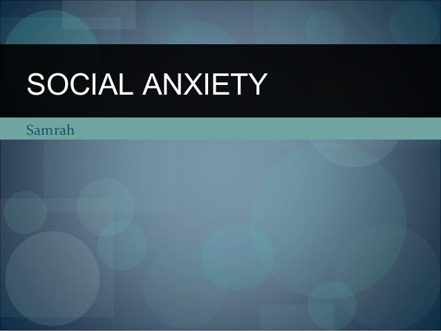 SOCIAL ANXIETY Samrah
