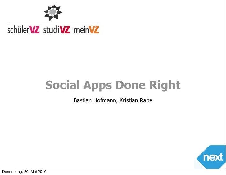 Social Apps Done Right                            Bastian Hofmann, Kristian Rabe     Donnerstag, 20. Mai 2010