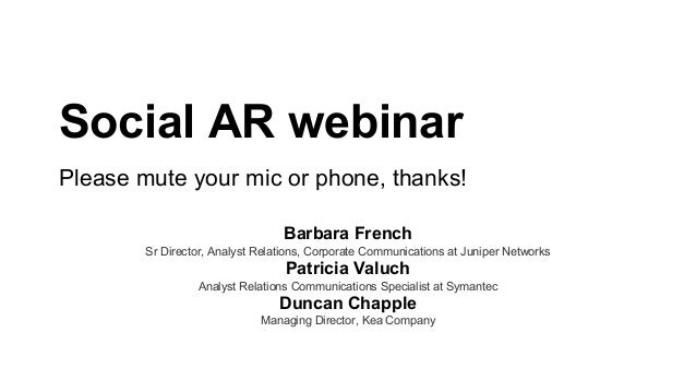 Social AR webinar Please mute your mic or phone, thanks! Barbara French Sr Director, Analyst Relations, Corporate Communic...