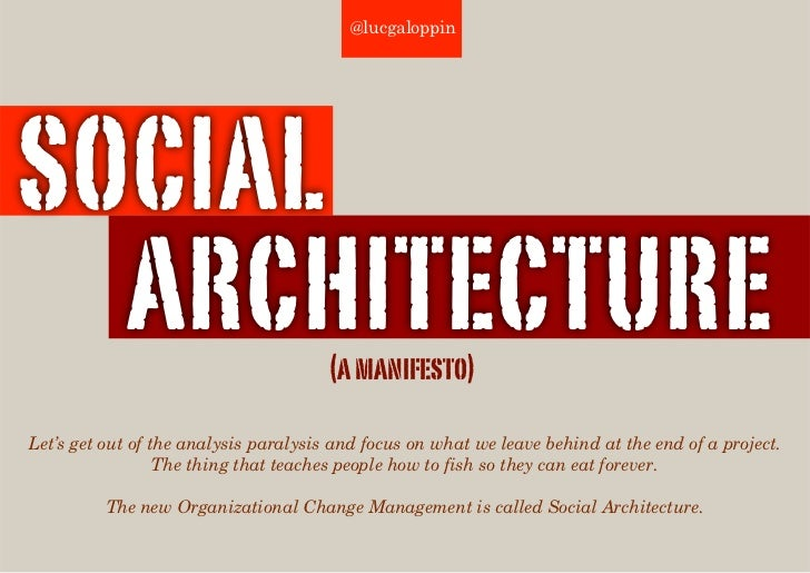 @lucgaloppin     SOCIAL   ARCHITECTURE                         (a manifesto)  Let's get out of the analysis paralysis and ...
