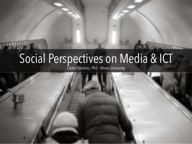 Social Perspectives on Media & ICT Cédric Courtois, PhD - Ghent University