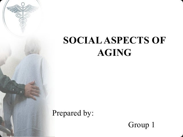 SOCIAL ASPECTS OF        AGINGPrepared by:               Group 1