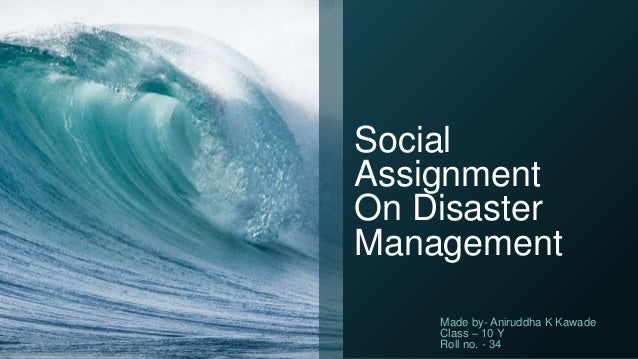 Social Assignment On Disaster Management Made by- Aniruddha K Kawade Class – 10 Y Roll ...