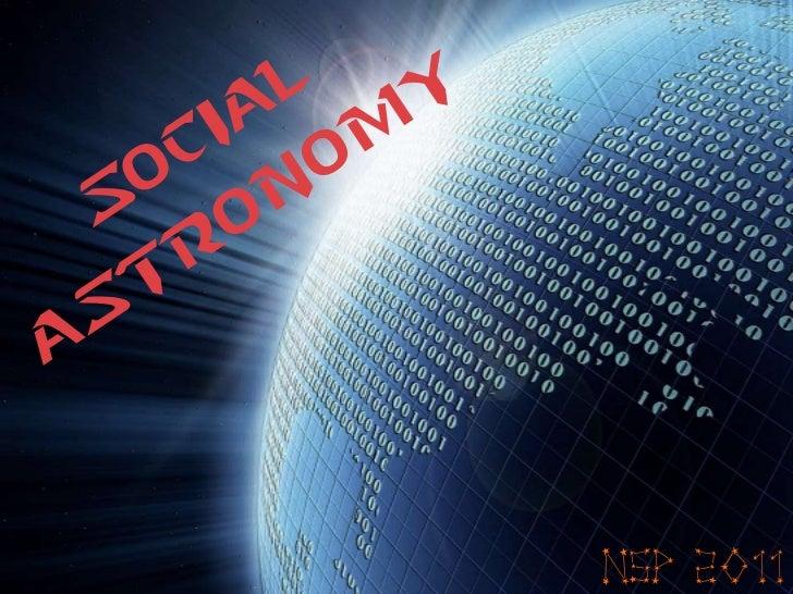 Social Astronomy<br />NSP 2011<br />