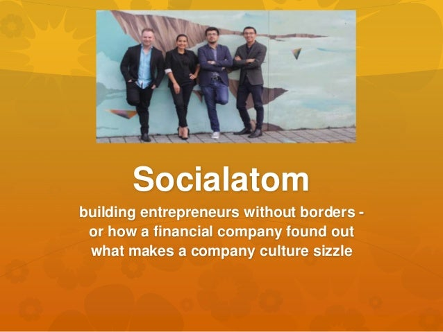 Socialatom building entrepreneurs without borders - or how a financial company found out what makes a company culture sizz...