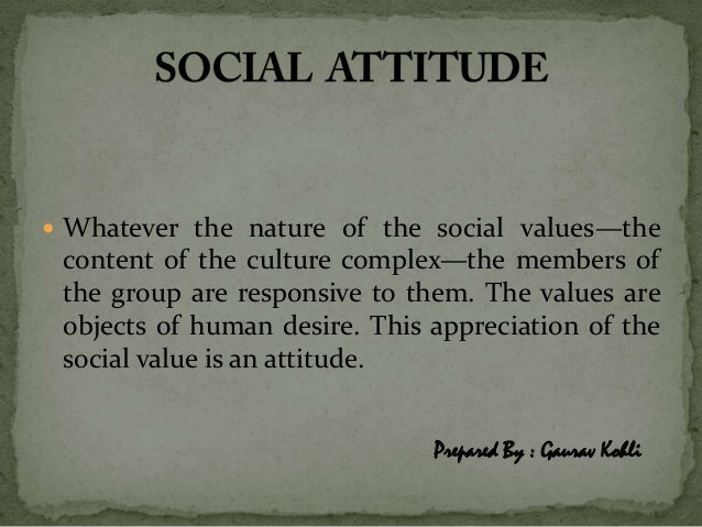  Whatever the nature of the social values—the content of the culture complex—the members of the group are responsive to t...
