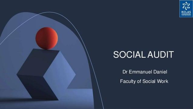 SOCIAL AUDIT Dr Emmanuel Daniel Faculty of Social Work