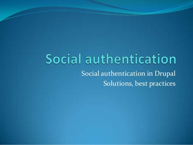 Social authentication in Drupal Solutions, best practices