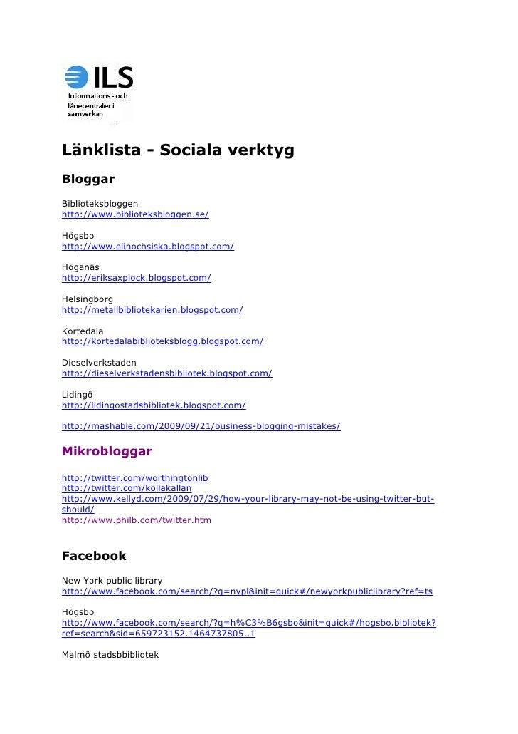 Länklista - Sociala verktyg Bloggar Biblioteksbloggen http://www.biblioteksbloggen.se/  Högsbo http://www.elinochsiska.blo...