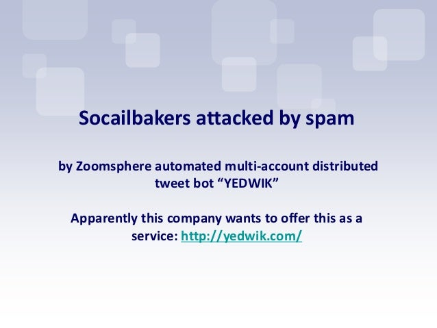 """Socailbakers attacked by spamby Zoomsphere automated multi-account distributed              tweet bot """"YEDWIK"""" Apparently ..."""