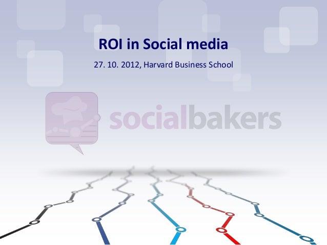ROI in Social media27. 10. 2012, Harvard Business School