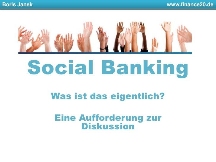 Boris Janek         www.finance20.de<br />Social Banking<br />Was ist das eigentlich?<br />Eine Aufforderung zur Dis...