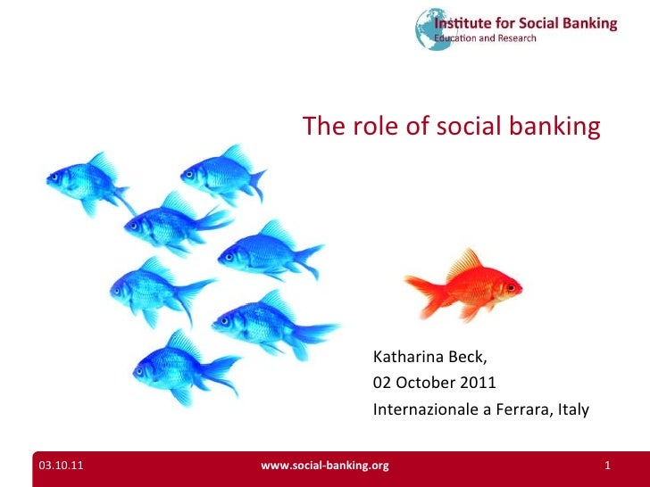 03.10.11 www.social-banking.org The role of social banking Katharina Beck,  02 October 2011 Internazionale a Ferrara, Italy