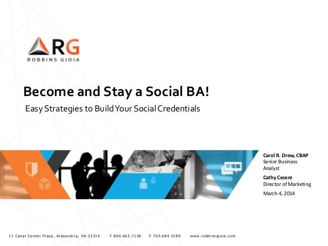 Become and Stay a Social BA! Easy Strategies to Build Your Social Credentials  Carol R. Drew, CBAP Senior Business Analyst...