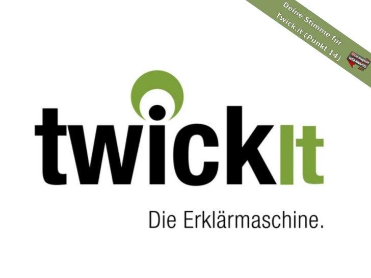 Deine Stimme für <br />Twick.it (Punkt 14)<br />Deine Stimme für <br />Twick.it (Punkt 14)<br />