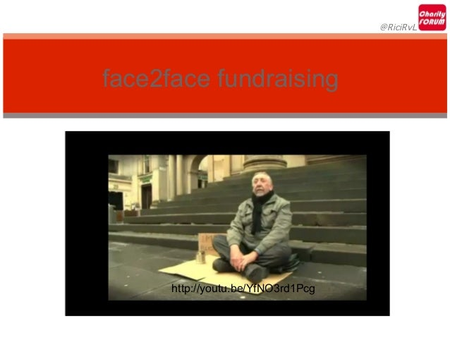 @RiciRvLface2face fundraising      http://youtu.be/YfNO3rd1Pcg