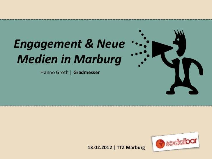 Engagement & Neue Medien in Marburg    Hanno Groth | Gradmesser                       13.02.2012 | TTZ Marburg