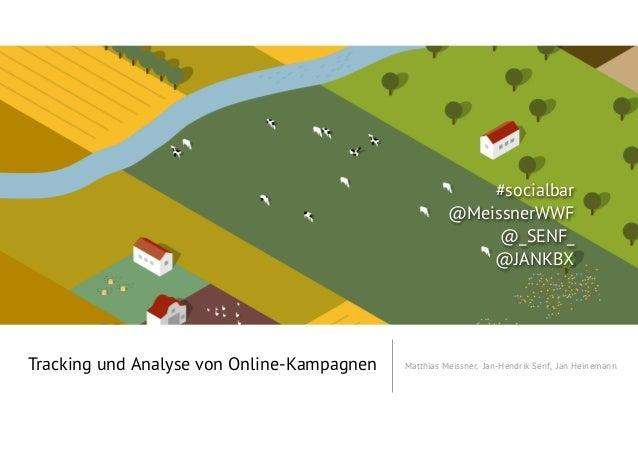 Tracking und Analyse von Online-Kampagnen Matthias Meissner, Jan-Hendrik Senf, Jan Heinemann#socialbar@MeissnerWWF@_SENF_@...