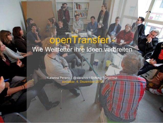 openTransfer -Wie Weltretter ihre Ideen verbreiten     Katarina Peranic l @staranov l Stiftung Bürgermut               soc...