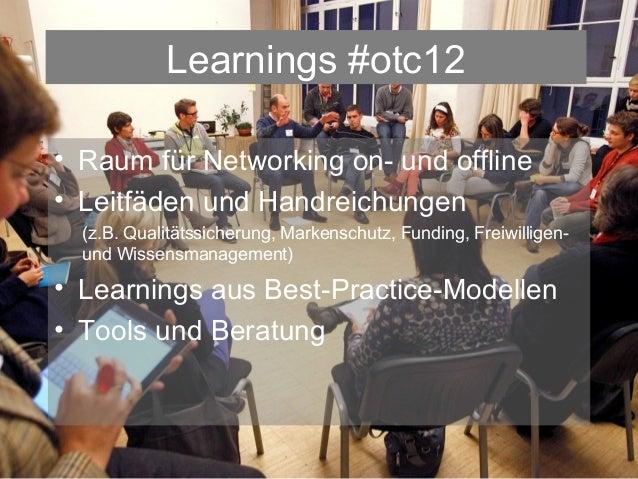 Learnings #otc12• Raum für Networking on- und offline• Leitfäden und Handreichungen  (z.B. Qualitätssicherung, Markenschut...