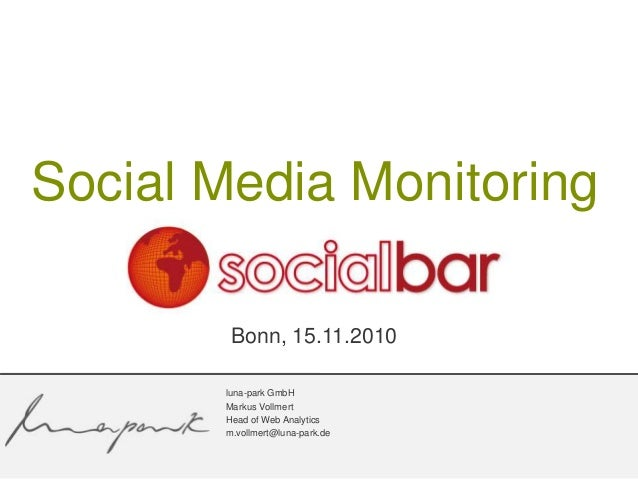 Bonn, 15.11.2010 Social Media Monitoring luna-park GmbH Markus Vollmert Head of Web Analytics m.vollmert@luna-park.de