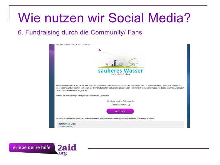 6. Fundraising durch die Community/ Fans  Wie nutzen wir Social Media?
