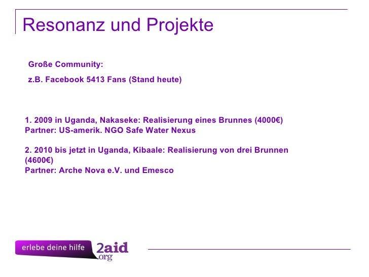 Resonanz und Projekte 1. 2009 in Uganda, Nakaseke: Realisierung eines Brunnes (4000€) Partner: US-amerik. NGO Safe Water N...