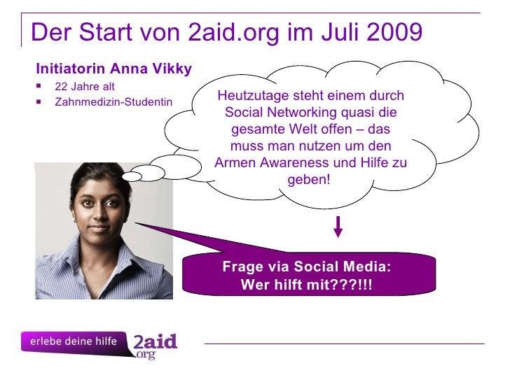 Der Start von 2aid.org im Juli 2009 <ul><li>Initiatorin Anna Vikky </li></ul><ul><li>22 Jahre alt </li></ul><ul><li>Zahnme...