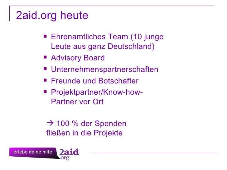2aid.org heute <ul><li>100 % der Spenden fließen in die Projekte </li></ul><ul><li>Ehrenamtliches Team (10 junge Leute aus...