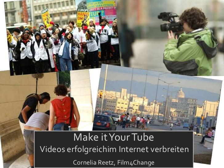 Make it Your TubeVideos erfolgreichim Internet verbreiten        Cornelia Reetz, Film4Change