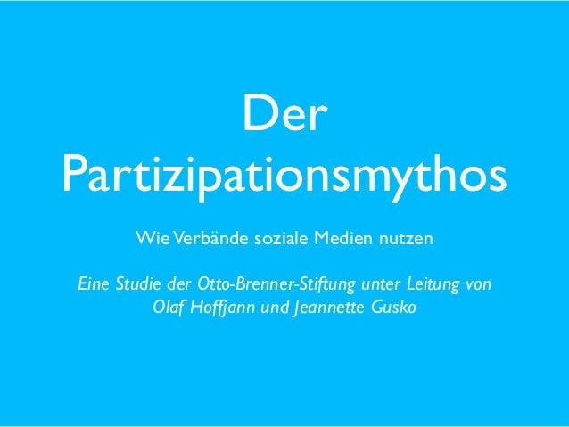 Der Partizipationsmythos Wie Verbände soziale Medien nutzen Eine Studie der Otto-Brenner-Stiftung unter Leitung von Olaf H...