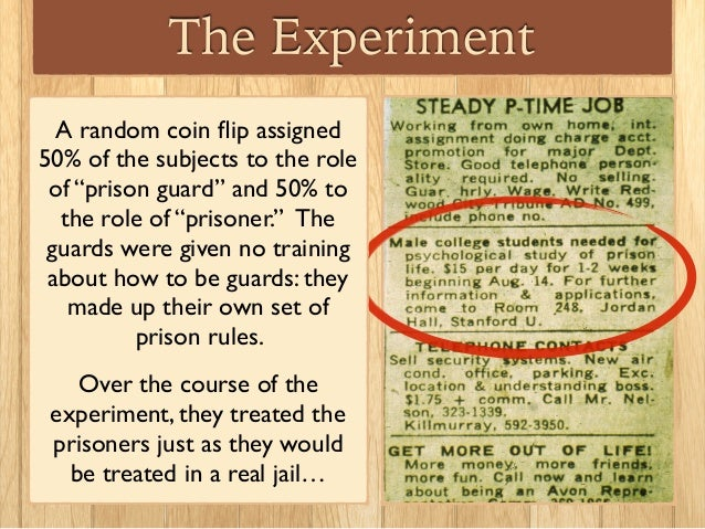 """The Experiment A random coin flip assigned 50% of the subjects to the role of """"prison guard"""" and 50% to the role of """"prison..."""