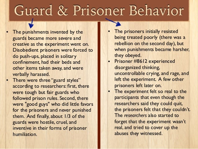 Guard & Prisoner Behavior • The punishments invented by the guards became more severe and creative as the experiment went ...